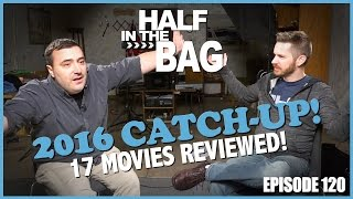 Half in the Bag Episode 120: 2016 Movie Catch-up