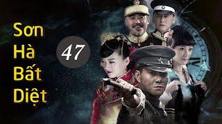 Phim Kháng Nhật Hay Nhất Mọi Thời Đại | SƠN HÀ BẤT DIỆT - Tập 47 [ Thuyết Minh ]