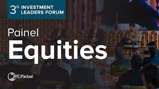 Painel Equities  - 3º Investment Leaders Forum