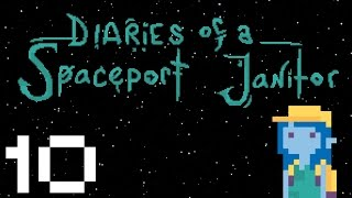 Diaries of a Spaceport Janitor - Gameplay Part 10