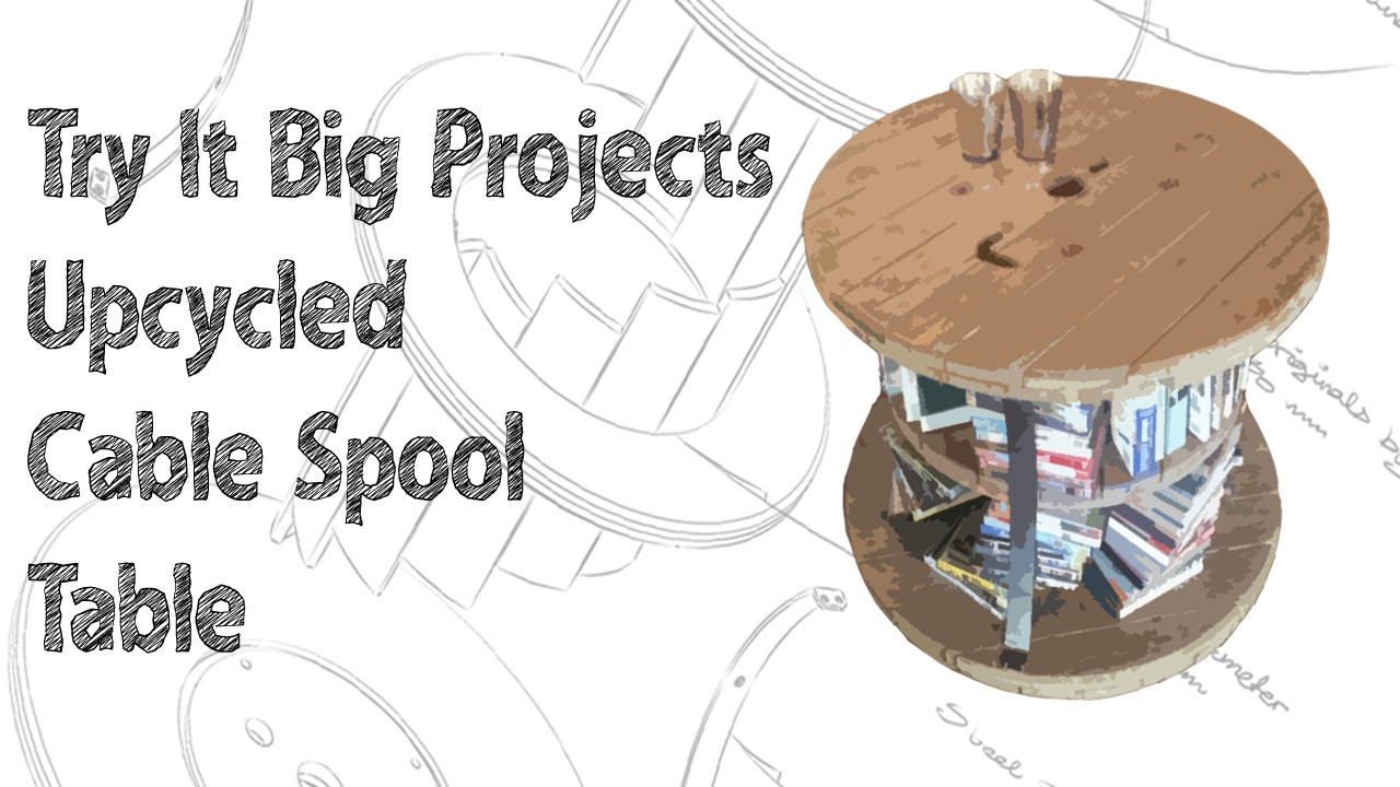 Try It Big Projects Upcycled Cable Spool Table - YouTube