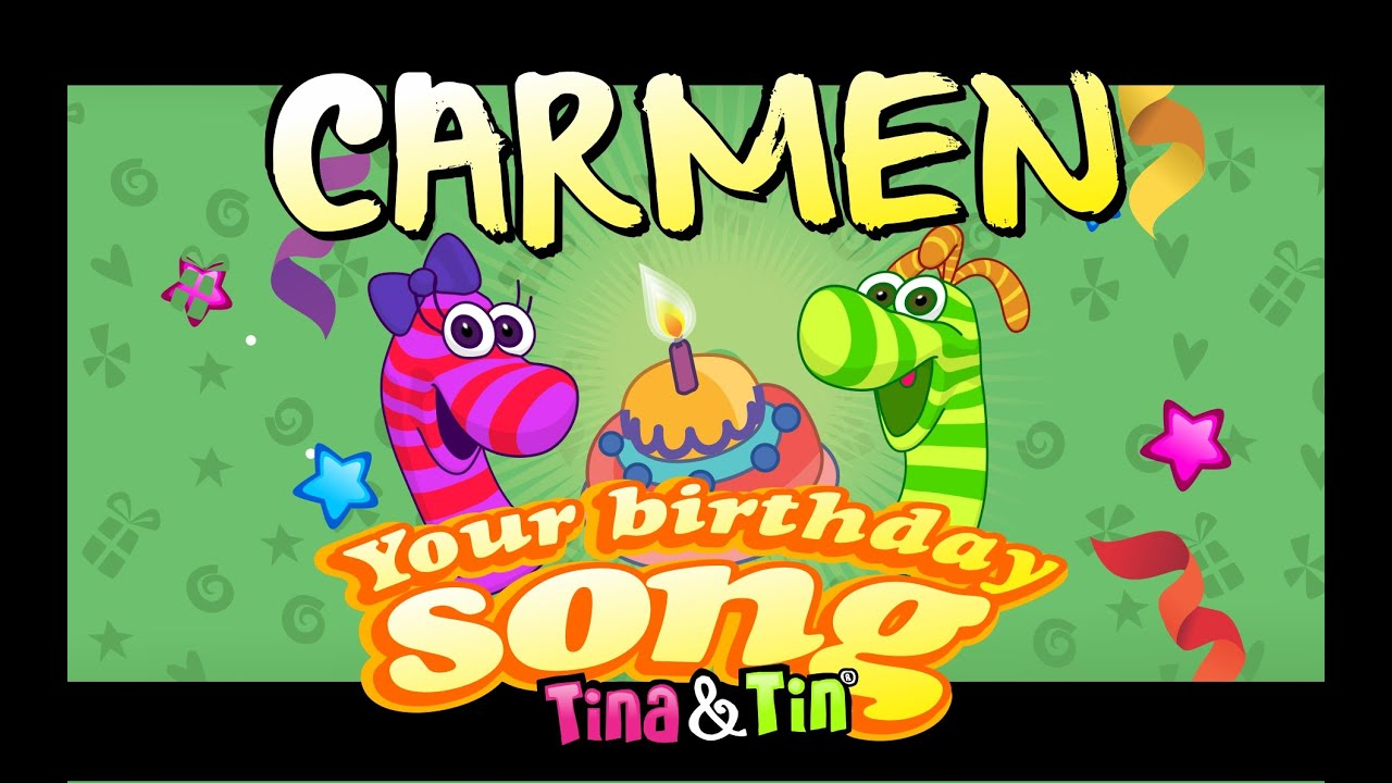Tina tin happy birthday carmen personalized songs for - Happy birthday carmen images ...