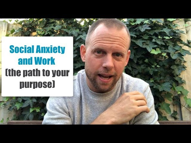 Social Anxiety and Work (the path to your purpose)