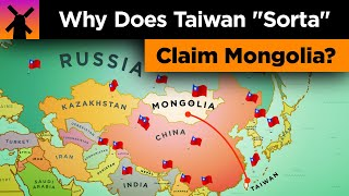 "Why Taiwan ""Sorta"" Claims Mongolia and More"