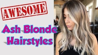 Top Ash Blonde Hairstyles for Women 2018 / 2019