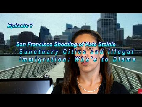 San Francisco Shooting of Kate Steinle: Sanctuary Cities and Illegal Immigration