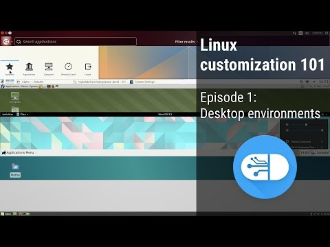Linux Customization 101 - Ep 1: Desktop Environments