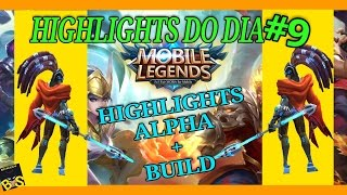 🔵 HIGHLIGHTS ALPHA + BUILD - MOBILE LEGENDS ( HIGHLIGHTS DO DIA #9 )