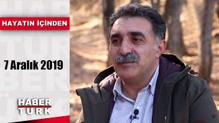 Hayatın İçinden - 7 Aralık 2019 (Erdal Erzincan, Nurhan Damcıoğlu)