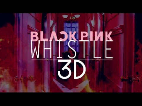 BLACKPINK - WHISTLE 3D Version (Headphone Needed)