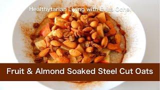 Fruit & Almond Soaked Steel Cut Oats: Nutrition Info & Recipe