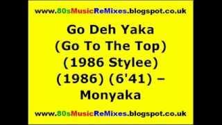 Go Deh Yaka (Go To The Top) (1986 Stylee) - Monyaka
