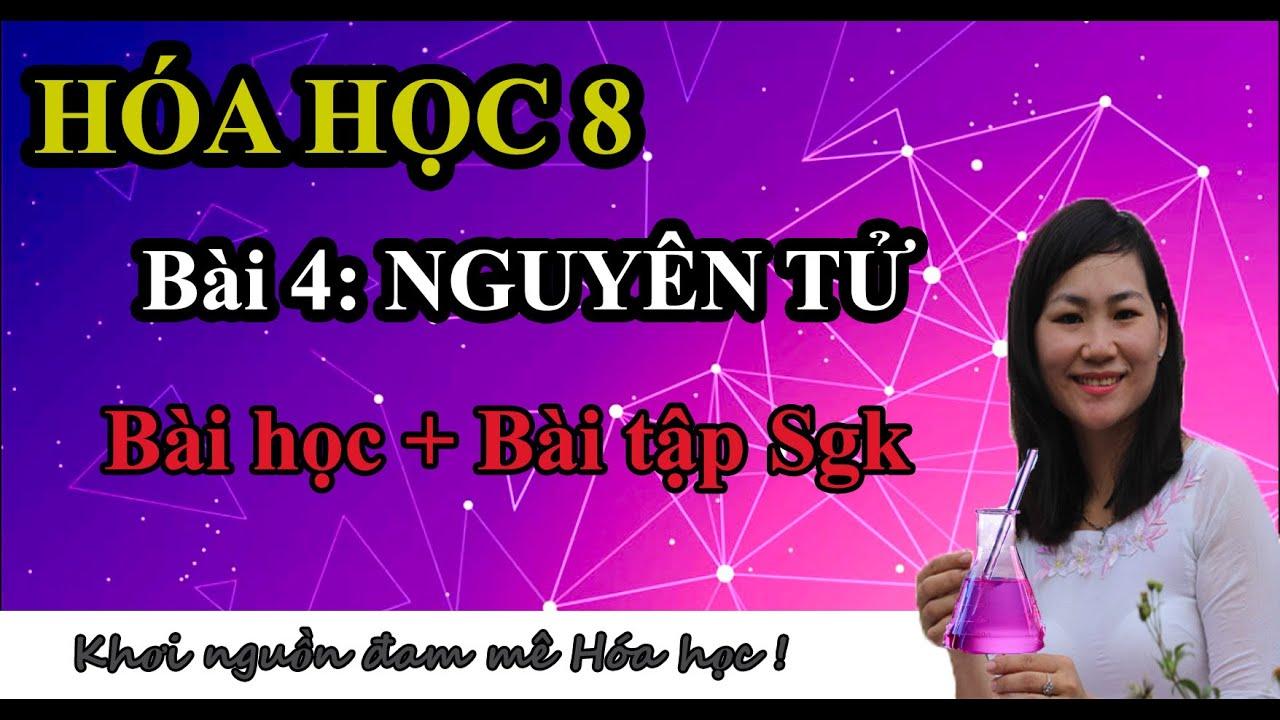 HÓA HỌC 8 BÀI 4 NGUYÊN TỬ (Có giải bài tập SGK) – Cô giáo Hạnh