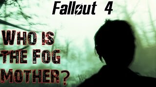 Theories, Legends and Lore: Fallout 4- The Fog Mother