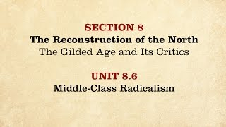 MOOC | Middle-Class Radicalism | The Civil War and Reconstruction, 1865-1890 | 3.8.6