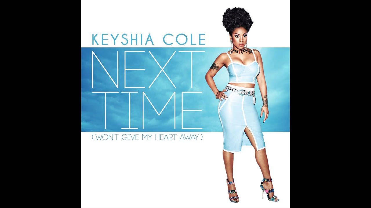 Keyshia Cole - Next Time (Won't Give My Heart Away) OFFICIAL