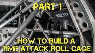 The Fabricator: How To Build A Time Attack Roll Cage Part 1