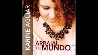 Karine Aguiar Arraial do Mundo Full album