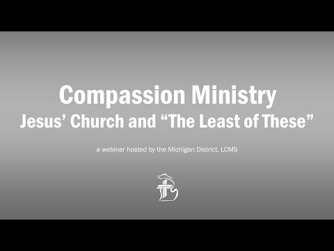 """Webinar - Compassion Ministry: Jesus' Church and """"The Least of These"""""""