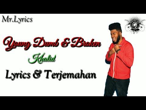 Young Dumb and Broken Lirik dan Terjemahan | Khalid