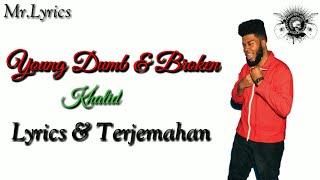 Young Dumb and Broken Lirik dan Terjemahan | Khalid
