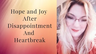 Hope and Joy After Disappointment And Heartbreak