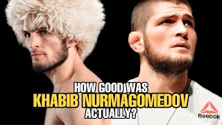 How GOOD was Khabib Nurmagomedov Actually?