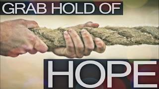 Grab Hold of Hope - Part 1