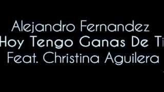 Alejandro Fernandez Ft Christina Aguilera  Hoy Tengo Ganas De Ti )video original