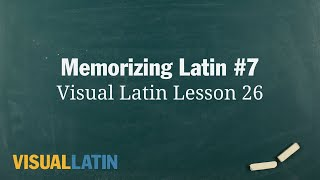 Memorizing Latin #7: Visual Latin 1: 26