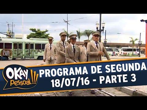 Okay Pessoal!!! (18/07/16) - Segunda - Parte 3