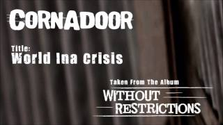 Cornadoor - World Inna Crisis (Taken From The Album: Without Restrictions)