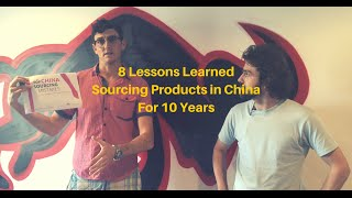 8 lessons learned sourcing products in china for 10 years from failures to success