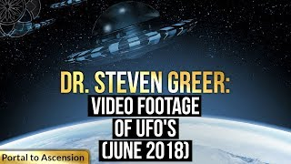 Dr. Steven Greer: Video Footage of UFO's (JUNE 2018)