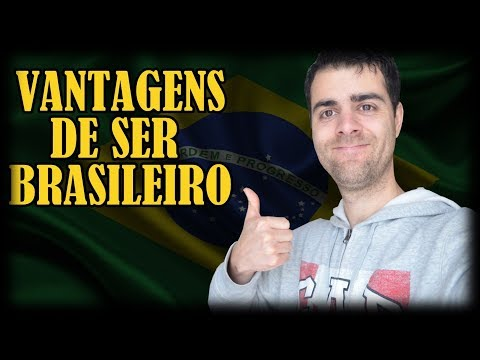 Vantagens de Ser Brasileiro