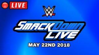 🔴 WWE Smackdown Live May 22, 2018 - LIVE STREAM FULL SHOW - LIVE REACTIONS - Wrestling Daze