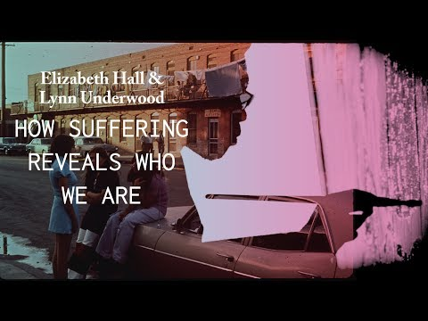 How Suffering Reveals Who We Are - Lynn Underwood & Elizabeth Hall