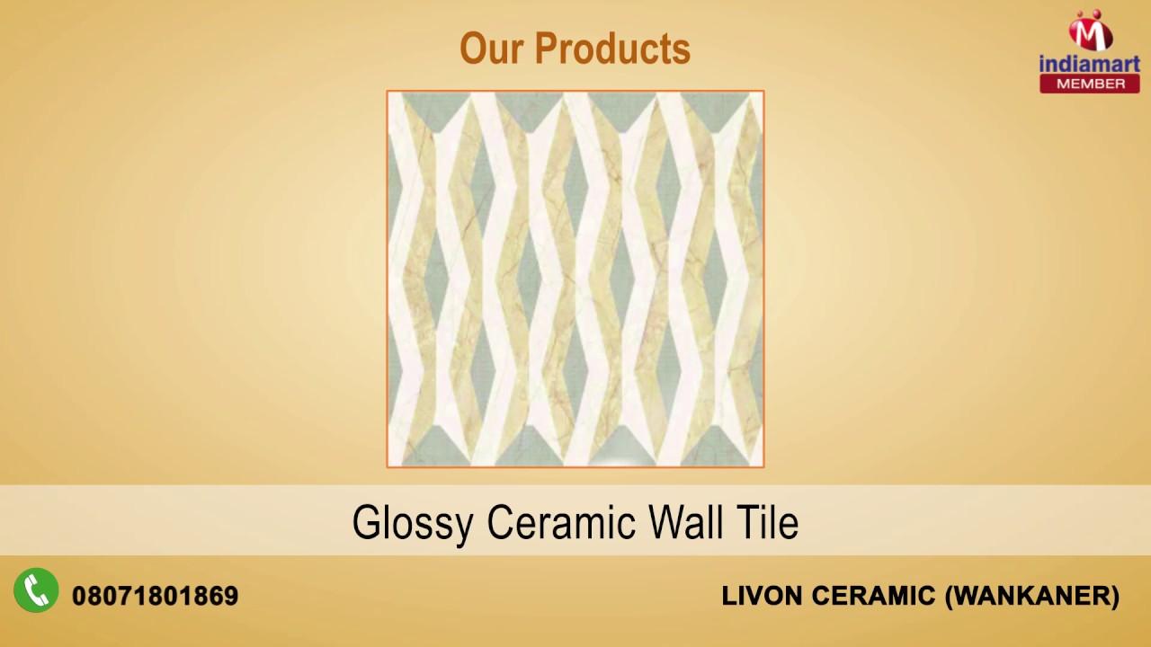 Ceramic tiles by livon ceramic wankaner youtube ceramic tiles by livon ceramic wankaner dailygadgetfo Gallery