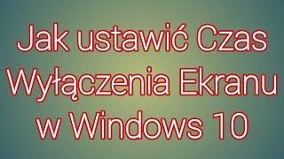 Wyłączania Ekranu jak ustawić w Windows 10 - poradnik