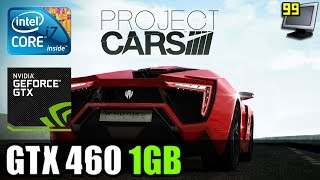 Project CARS - GTX 460 1GB - i7 920 - 1080p Test