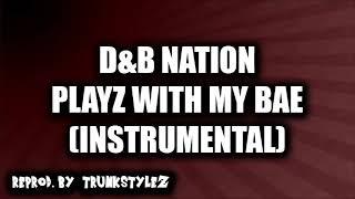D&B Nation - Playz With My Bae (Instrumental) [Reprod. TRUNKSTYLEZ]