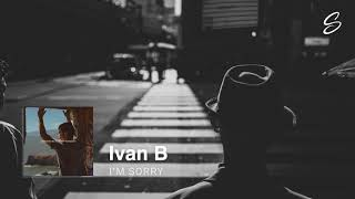 Download Mp3 Ivan B - I'm Sorry  Prod. Kevin Peterson