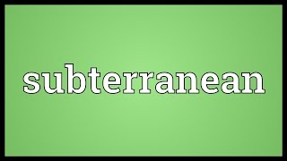Subterranean Meaning