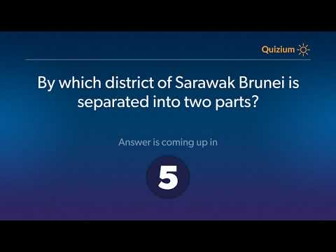 By which district of Sarawak Brunei is separated into two parts?   Brunei Quiz