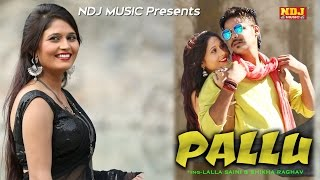 पल्लू new hd song | 2016 new best haryanvi song | pallu | lalla saini | shikha raghav | ndj music