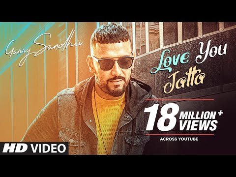 Garry Sandhu: Love You Jatta (Full Song) Rahul Sathu | Latest Songs 2018