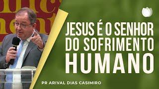 Jesus é o Senhor do Sofrimento Humano | Rev Arival Dias Casimiro