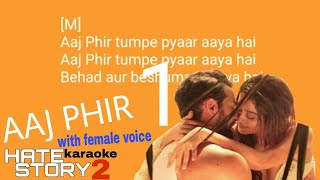 Aaj Phir Tumpe karaoke song with lyrics With Female Voice Hate Story 2