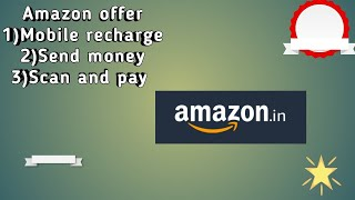 Amazon Mobile Recharge ,Send Money And Scan And Pay Offer