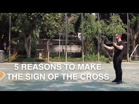 5 Reasons why Catholics make The Sign of the Cross